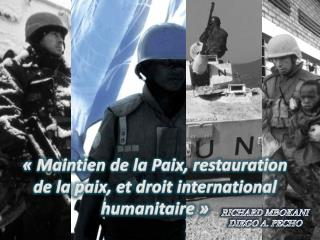 « Maintien  de la Paix,  restauration  de la paix, et droit international  humanitaire »