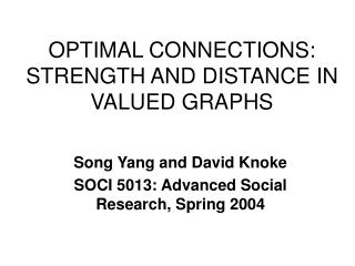 OPTIMAL CONNECTIONS:  STRENGTH AND DISTANCE IN VALUED GRAPHS