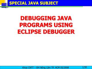 DEBUGGING JAVA PROGRAMS USING ECLIPSE DEBUGGER