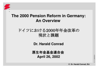 The 2000 Pension Reform in Germany : An Overview  ???????2000?????? ????? Dr. Harald Conrad