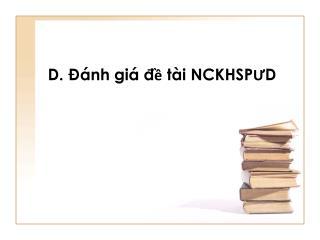 D. Đánh giá đề tài NCKHSPƯD