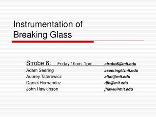 Instrumentation of  Breaking Glass
