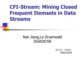 CFI-Stream: Mining Closed Frequent Itemsets in Data Streams