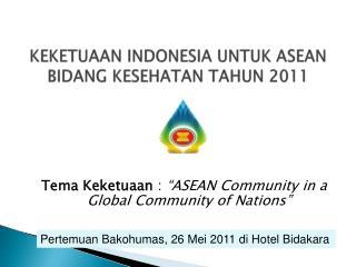 KEKETUAAN INDONESIA UNTUK ASEAN BIDANG KESEHATAN TAHUN 2011