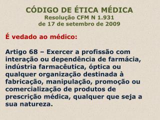 CÓDIGO DE ÉTICA MÉDICA Resolução CFM N 1.931 de 17 de setembro de 2009