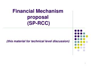 Financial Mechanism proposal  (SP-RCC) (this material for technical level discussion)