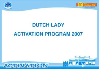 DUTCH LADY  ACTIVATION PROGRAM 2007
