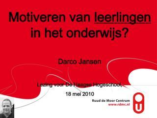 Motiveren van  leerlingen  in het onderwijs? Darco Jansen Lezing voor De Haagse Hogeschool,