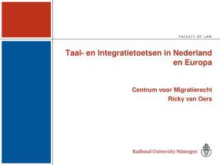 Taal- en Integratietoetsen in Nederland en Europa Centrum voor Migratierecht Ricky van Oers
