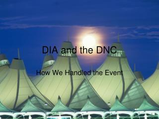 DIA and the DNC