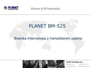 PLANET BM-525 Bramka Internetowa z menadżerem pasma