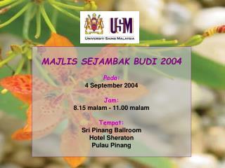 MAJLIS SEJAMBAK BUDI 2004 Pada: 4 September 2004 Jam: 8.15 malam - 11.00 malam Tempat:
