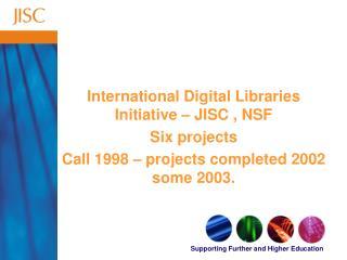 International Digital Libraries Initiative – JISC , NSF Six projects