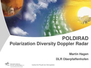 POLDIRAD Polarization Diversity Doppler Radar Martin Hagen DLR Oberpfaffenhofen