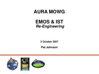AURA MOWG EMOS & IST Re-Engineering 2 October 2007 Pat Johnson
