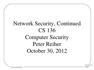 Network Security, Continued CS 136 Computer Security  Peter Reiher October 30, 2012