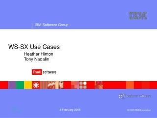 WS-SX Use Cases Heather Hinton Tony Nadalin