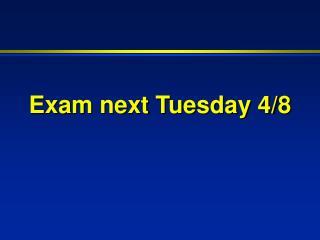 Exam next Tuesday 4/8