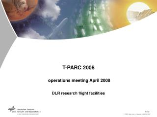 T-PARC 2008 operations meeting April 2008 DLR research flight facilities