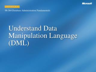 Understand  Data Manipulation Language (DML)