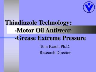 Thiadiazole Technology:   -Motor Oil Antiwear -Grease Extreme Pressure