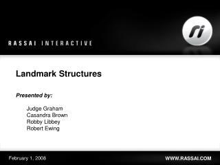 Landmark Structures Presented  by : Judge Graham Casandra Brown Robby Libbey Robert Ewing