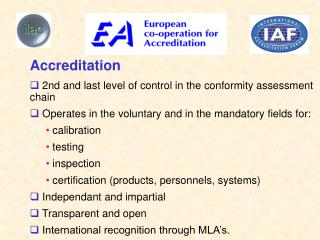 Accreditation  2nd and last level of control in the conformity assessment chain