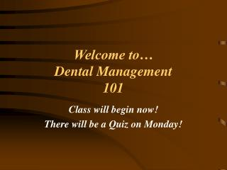 Welcome to� Dental Management 101