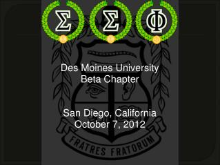 Des Moines University Beta Chapter San Diego, California October 7, 2012