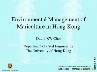 Environmental Management of Mariculture in Hong Kong   David KW Choi  Department of Civil Engineering The University of