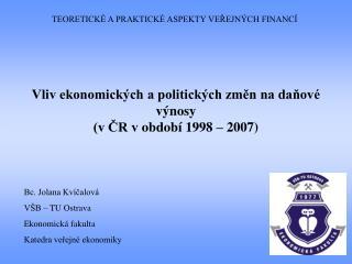 Vliv ekonomických a politických změn na daňové výnosy  (v ČR vobdobí 1998 – 2007)