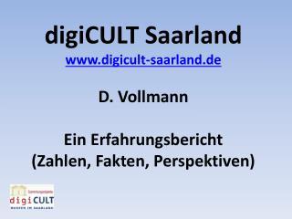 digiCULT  Saarland digicult-saarland.de D. Vollmann E in  Erfahrungsbericht