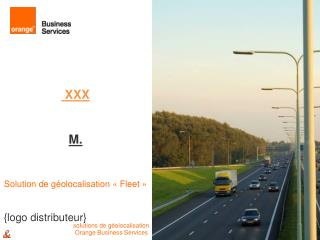 XXX M. Solution de  géolocalisation  « Fleet » 	                       Orange Business Services