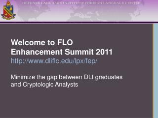 Welcome to FLO Enhancement Summit 2011 dliflc/lpx/fep/