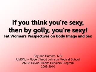 If you think youre sexy,  then by golly, youre sexy Fat Women s Perspectives on Body Image and Sex