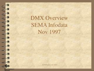 DMX Overview SEMA Infodata  Nov 1997