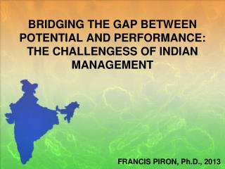 BRIDGING THE GAP BETWEEN POTENTIAL AND PERFORMANCE: THE CHALLENGESS OF INDIAN MANAGEMENT