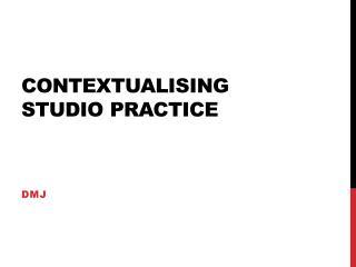 Contextualising  studio practice