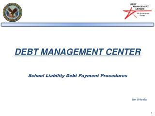 DEBT MANAGEMENT CENTER School Liability Debt Payment Procedures