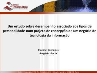 Diogo M. Guimarães dmg@cin.ufpe.br