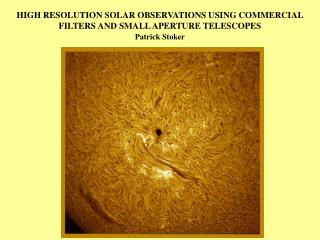 HIGH RESOLUTION SOLAR OBSERVATIONS USING COMMERCIAL FILTERS AND SMALL APERTURE TELESCOPES