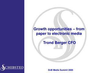 Growth opportunities � from paper to electronic media   Trond Berger CFO