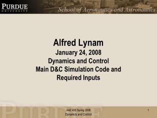 Alfred Lynam January 24, 2008 Dynamics and Control Main D&C Simulation Code and Required Inputs