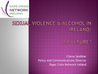 Sexual Violence & Alcohol in Ireland: A culture?