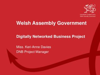 Welsh Assembly Government Digitally Networked Business Project Miss. Keri-Anne Davies
