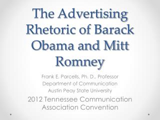 The Advertising Rhetoric of Barack Obama and Mitt Romney
