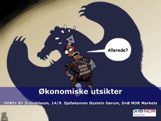 Økonomiske utsikter OOBFs 80-årsjubileum, 14/9. Sjeføkonom Øystein Dørum, DnB NOR Markets