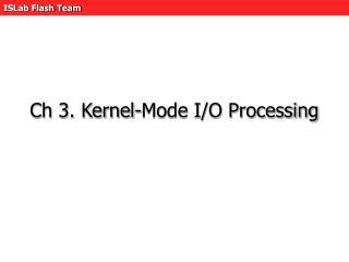 Ch 3. Kernel-Mode I/O Processing