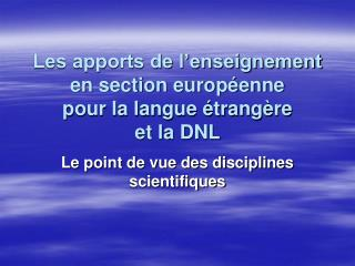 Les apports de l'enseignement en section européenne pour la langue étrangère  et la DNL