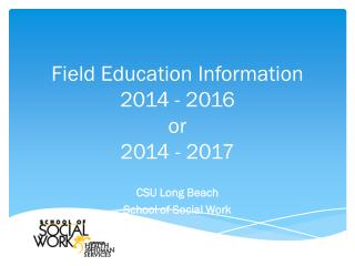 Field Education Information 2014 - 2016  or  2014 - 2017